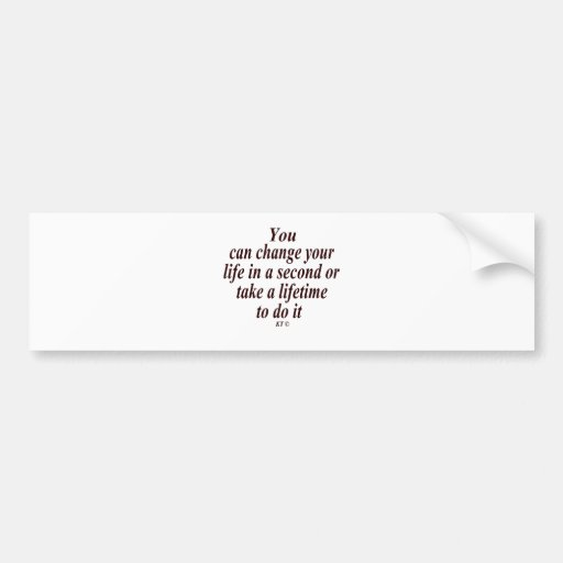 Quote for life-change bumper sticker
