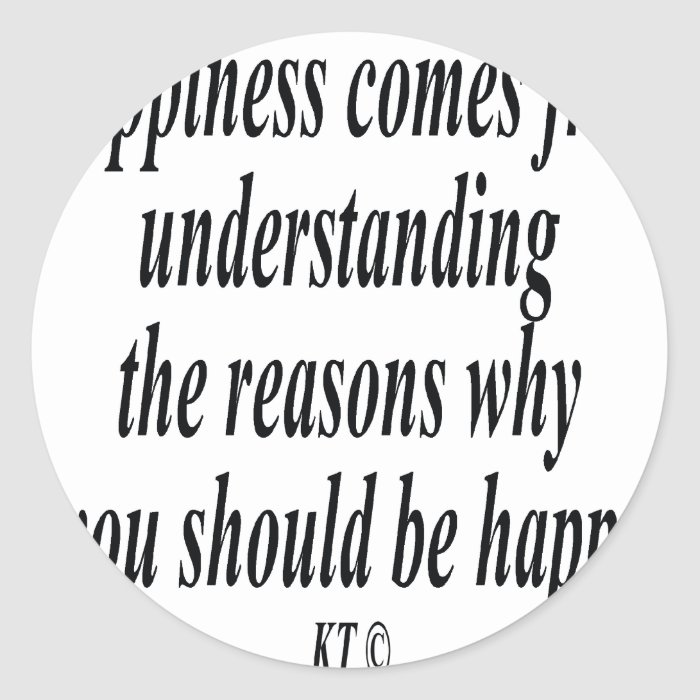 Quote for reasoning and happiness classic round sticker