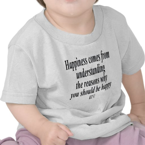 Quote for reasoning and happiness tshirts
