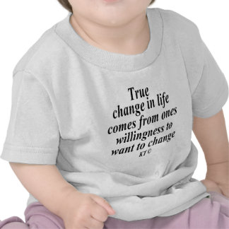 Quote for true change in life tee shirts