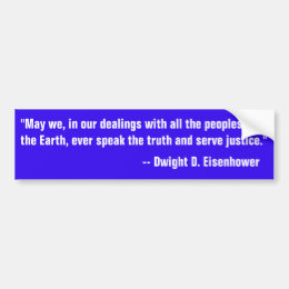 Quote from Eisenhower on speaking the truth Bumper Sticker