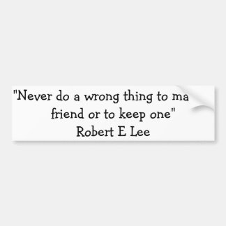 """Quote from Robert E Lee, """"Never do a wrong thing t Bumper Sticker"""