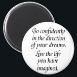 """Quote gifts inspirational magnets inspiring dreams<br><div class=""""desc"""">Quote gifts inspirational magnets inspiring dreams. Go confidently in the direction of your dreams. Live the life you have imagined.</div>"""