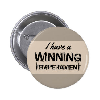 Quote I Have A Winning Temperament on any Color Pinback Button