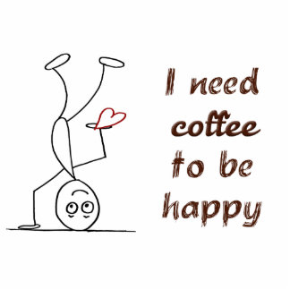 Quote: I need coffee to be happy Statuette