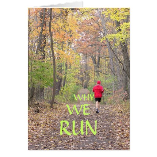 "QUOTE INSIDE ""Why We Run""+Photo of runner in woods Greeting Card"