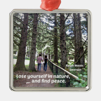 Quote: Lose yourself in nature... Metal Ornament