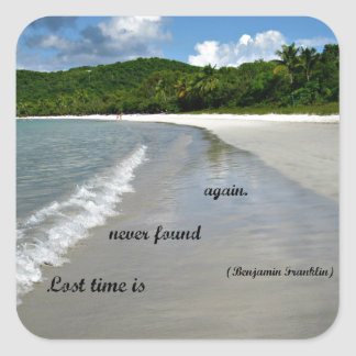 Quote: Lost time is never found again. Square Sticker