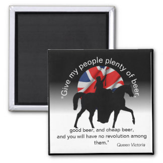Quote of Queen Victoria, Give My People Beer Magnet