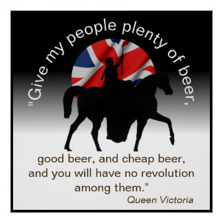 Quote of Queen Victoria, Give My People Beer Poster