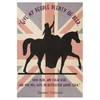Quote of Queen Victoria, Give My People Beer Wood Poster
