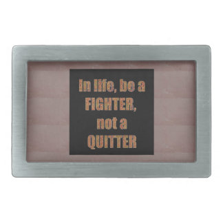 QUOTE Wisdom In life be a FIGHTER not a quitter Belt Buckles