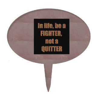QUOTE Wisdom In life be a FIGHTER not a quitter Cake Picks