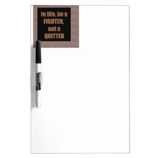 QUOTE Wisdom In life be a FIGHTER not a quitter Dry Erase Board
