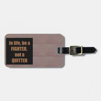 QUOTE Wisdom In life be a FIGHTER not a quitter Bag Tags