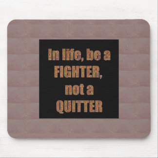 QUOTE Wisdom In life be a FIGHTER not a quitter Mousepads