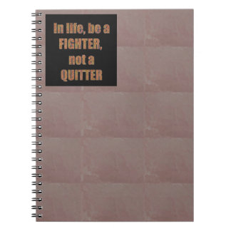 QUOTE Wisdom In life be a FIGHTER not a quitter Spiral Notebook