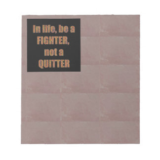 QUOTE Wisdom In life be a FIGHTER not a quitter Memo Note Pads