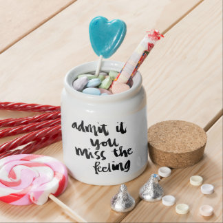 Quotes About Life: Admit it you miss the feeling Candy Jars