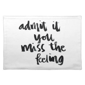 Quotes About Life: Admit it you miss the feeling Cloth Placemat