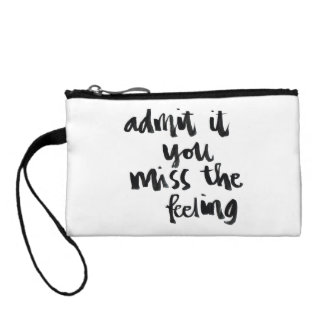 Quotes About Life: Admit it you miss the feeling Coin Purse