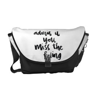 Quotes About Life: Admit it you miss the feeling Messenger Bag