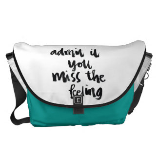 Quotes About Life: Admit it you miss the feeling Messenger Bags