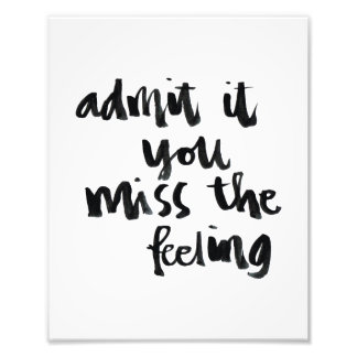 Quotes About Life: Admit it you miss the feeling Photo Art