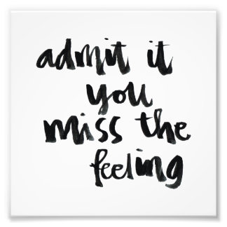 Quotes About Life: Admit it you miss the feeling Photo