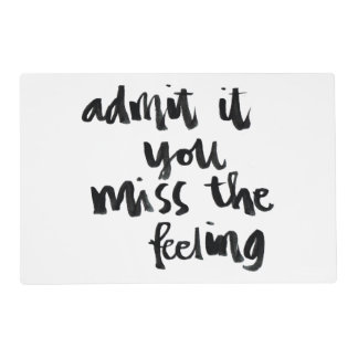 Quotes About Life: Admit it you miss the feeling Placemat