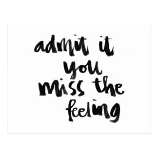 Quotes About Life: Admit it you miss the feeling Postcard