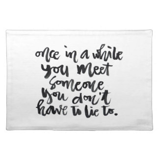 Quotes About Life: Once in a while you meet... Cloth Placemat