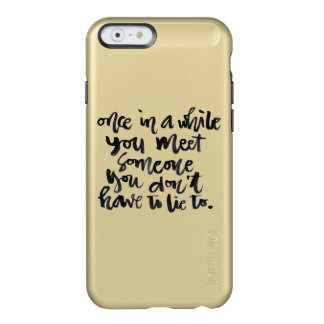 Quotes About Life: Once in a while you meet... Incipio Feather® Shine iPhone 6 Case