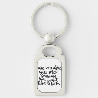 Quotes About Life: Once in a while you meet... Keychain