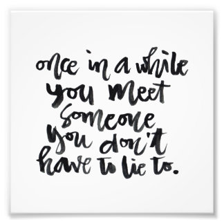 Quotes About Life: Once in a while you meet... Photo Print