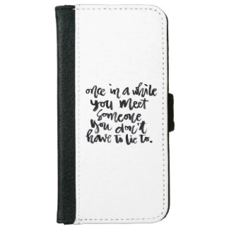 Quotes About Life: Once in a while you meet... iPhone 6 Wallet Case