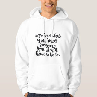 Quotes About Life: Once in a while you meet... Sweatshirt