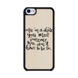 Quotes About Life: Once in a while you meet... Carved® Maple iPhone 5C Case