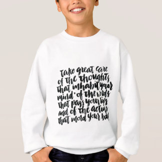 Quotes About Life: Take Great Care of Your Thought Sweatshirt