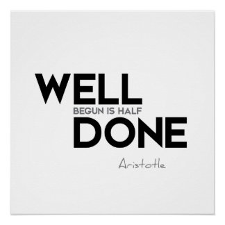 QUOTES: Aristotle: Well begun Poster