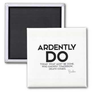 QUOTES: Buddha: Ardently do today Magnet