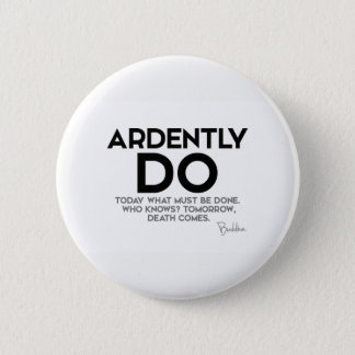 QUOTES: Buddha: Ardently do today Pinback Button