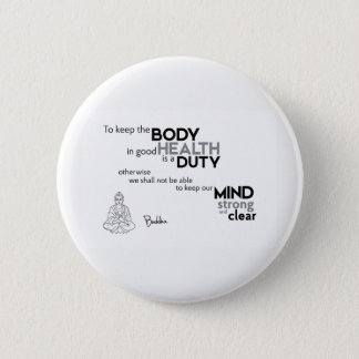 QUOTES: Buddha: Body in good health Pinback Button