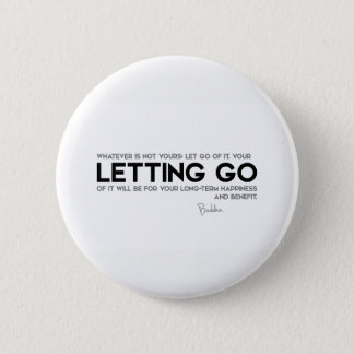 QUOTES: Buddha: Letting go Pinback Button