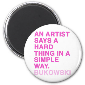 Quotes by Charles Bukowski 2 Inch Round Magnet