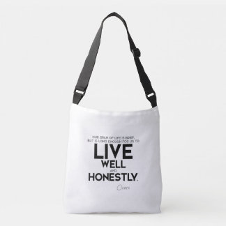 QUOTES: Cicero: Live well and honestly Crossbody Bag