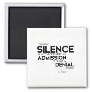 QUOTES: Cicero: Silence, admission, denial Magnet