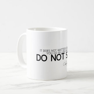 QUOTES: Confucius: Do not stop Coffee Mug