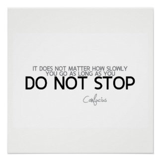 QUOTES: Confucius: Do not stop Poster