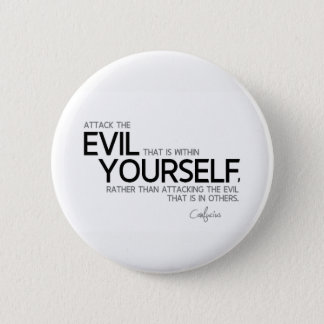 QUOTES: Confucius: Evil within yourself Pinback Button